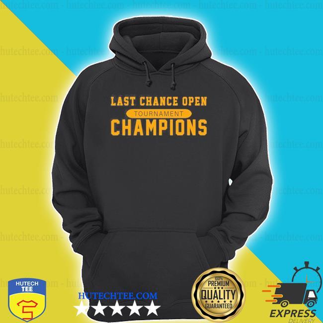 Last chance open tournament champions s hoodie