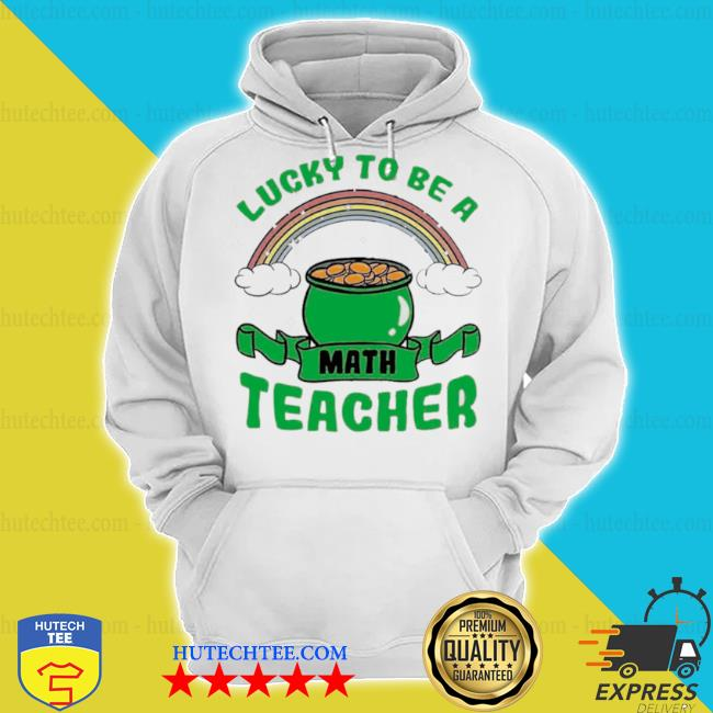 Lucky to be a math teacher s hoodie