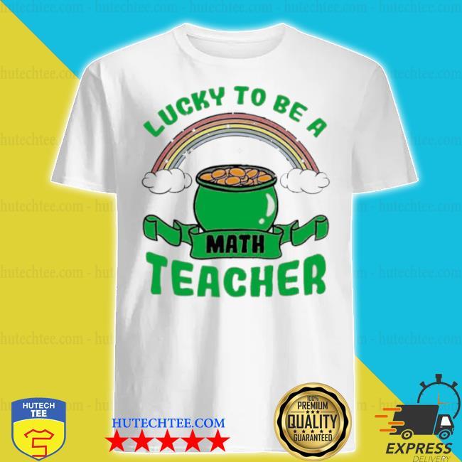Lucky to be a math teacher shirt