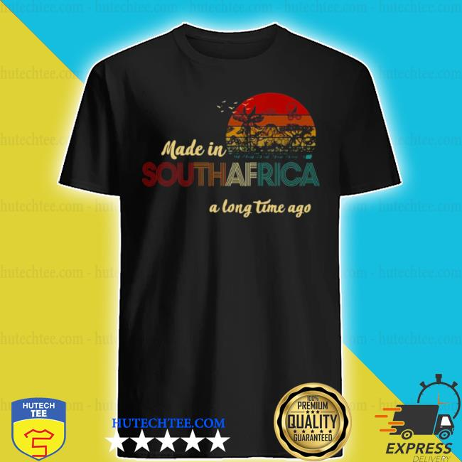 Made in South Africa a long time ago vintage retro shirt