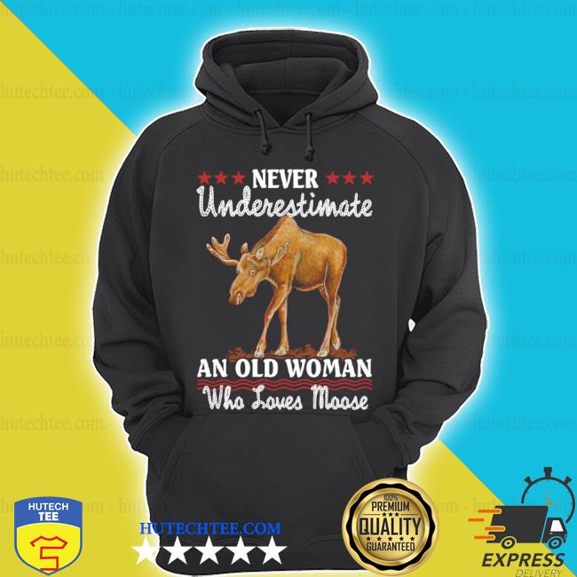 Never underestimate and old woman who loves moose shirt