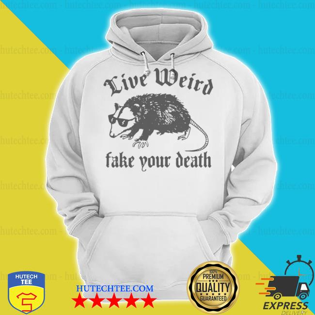Opossum live weiro fake your death s hoodie