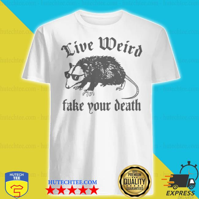 Opossum live weiro fake your death shirt