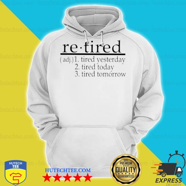 Re tired tired yesterday tired today tired tomorrow s hoodie