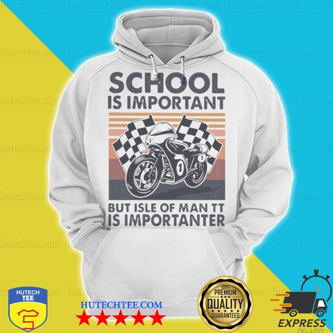 School is important but isle of man tt is importanter vintage s hoodie