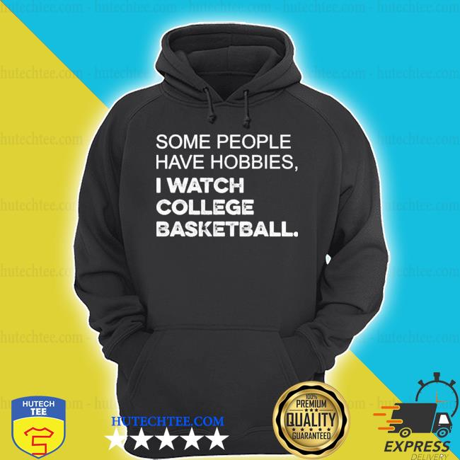 Some people have hobbies I watch college basketball s hoodie