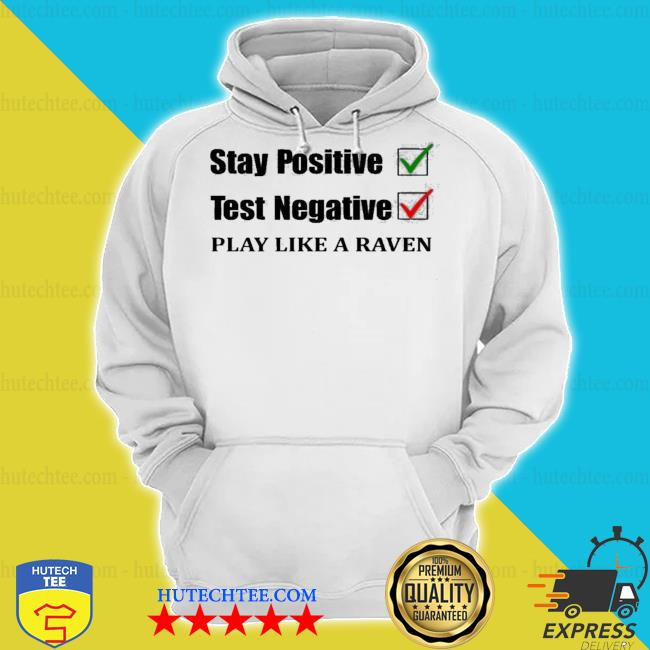 Stay positive test negative play like a raven s hoodie