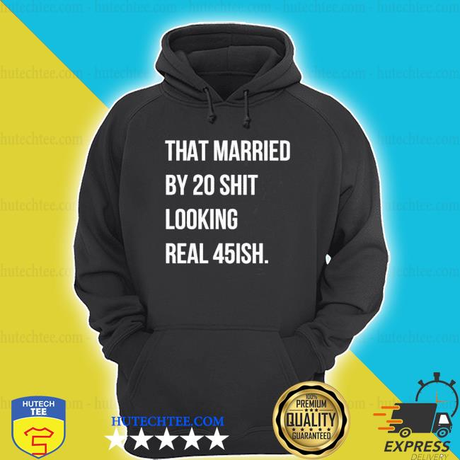 That married by 30 shit looking real 45ish s hoodie