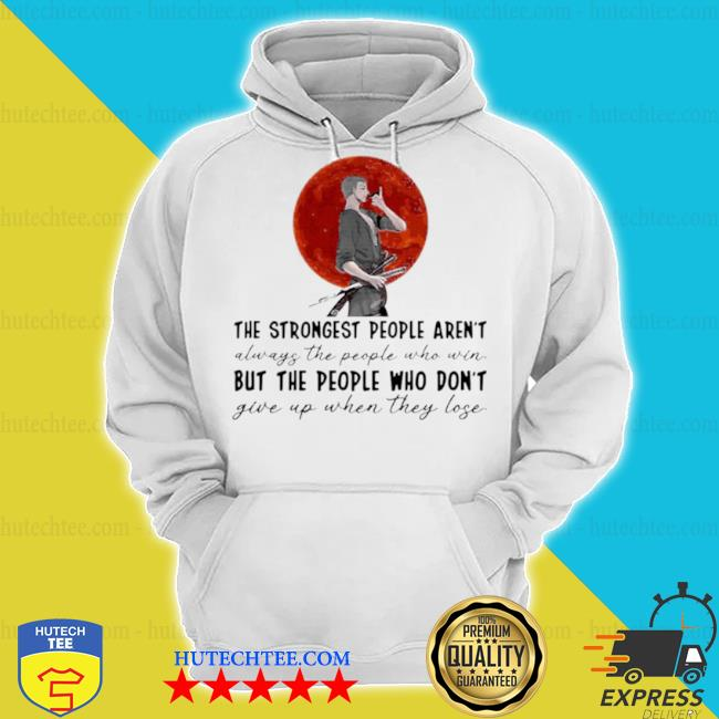 The strongest people aren't always the people who win but the people who don't give up when they lose s hoodie