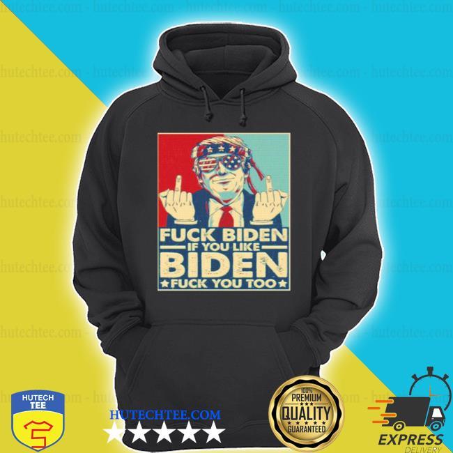 Trump middle finger Biden and if you like Biden fu ck you too shirt