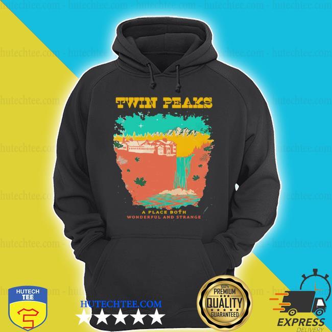 Twin peaks a place both wonderful and strange shirt