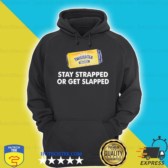 Twisted tea stay strapped or get slapped s hoodie