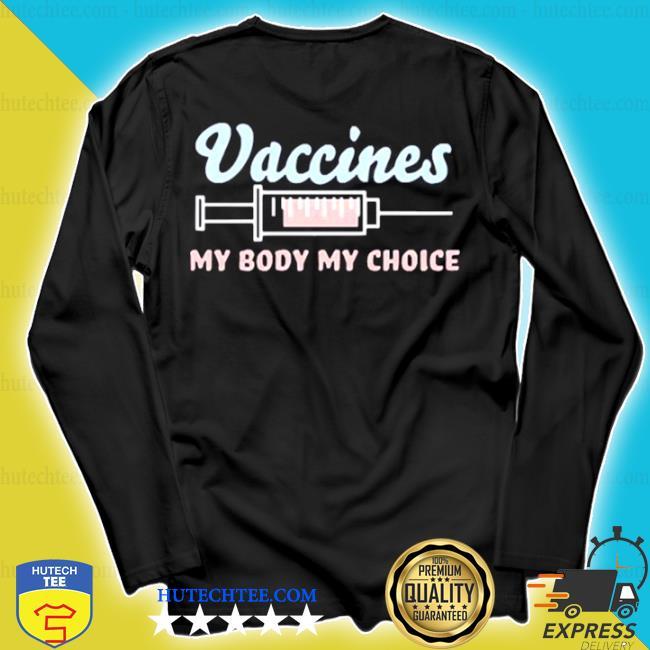 Vaccines My Body My Choice s longsleeve